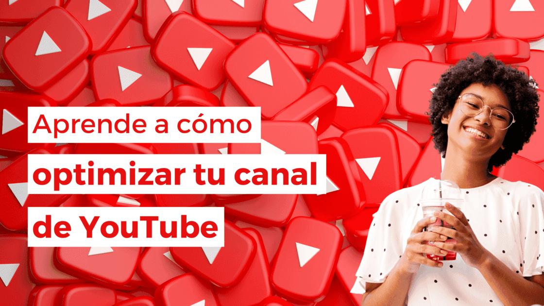 Aprende a optimizar tu canal de Youtube